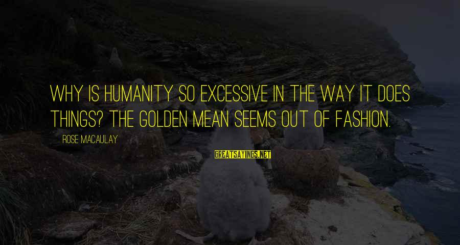 Funny Face Images With Sayings By Rose Macaulay: Why is humanity so excessive in the way it does things? The golden mean seems