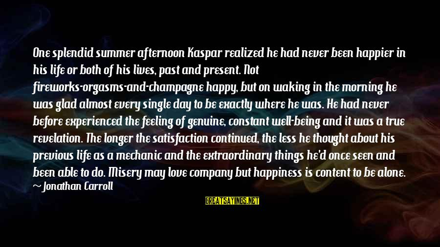 Funny Fireworks Sayings By Jonathan Carroll: One splendid summer afternoon Kaspar realized he had never been happier in his life or