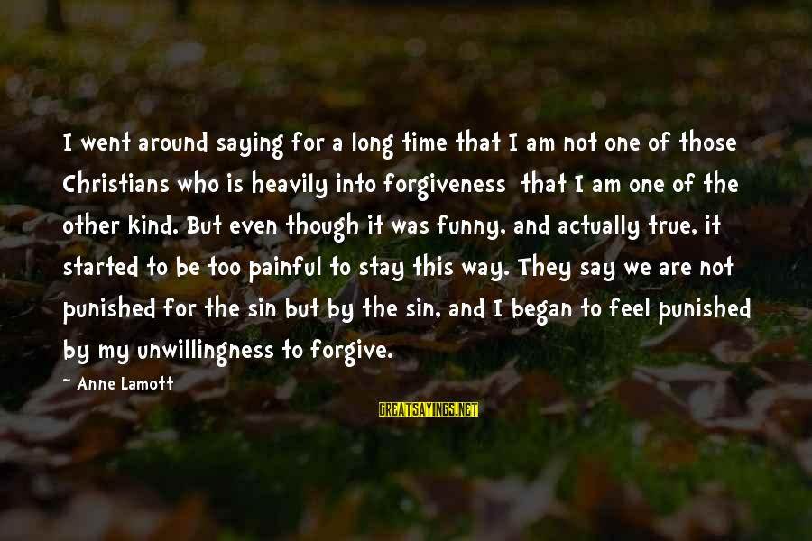 Funny Forgiveness Sayings By Anne Lamott: I went around saying for a long time that I am not one of those