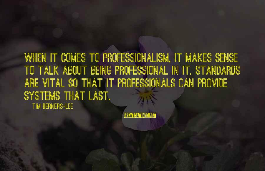 Funny Forgiveness Sayings By Tim Berners-Lee: When it comes to professionalism, it makes sense to talk about being professional in IT.
