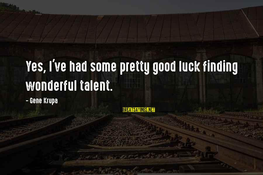 Funny France Hetalia Sayings By Gene Krupa: Yes, I've had some pretty good luck finding wonderful talent.