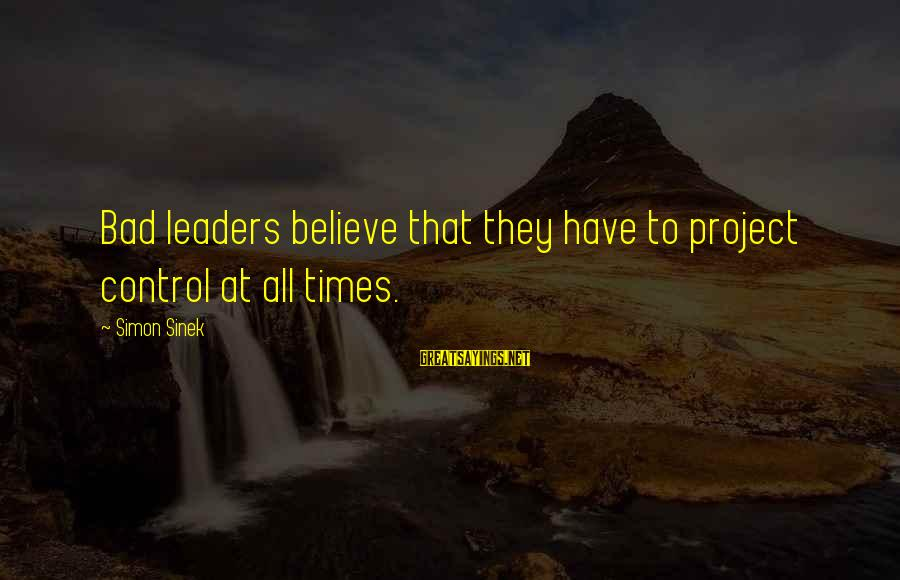 Funny France Hetalia Sayings By Simon Sinek: Bad leaders believe that they have to project control at all times.