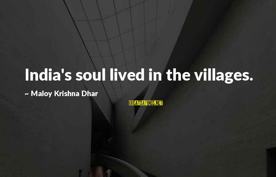 Funny Frisbee Sayings By Maloy Krishna Dhar: India's soul lived in the villages.