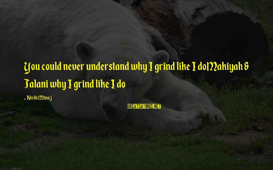 Funny Frisbee Sayings By Nicki Minaj: You could never understand why I grind like I doMakiyah & Jalani why I grind