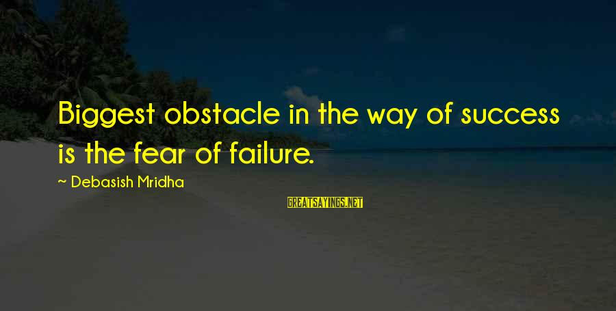 Funny Fugitive Sayings By Debasish Mridha: Biggest obstacle in the way of success is the fear of failure.