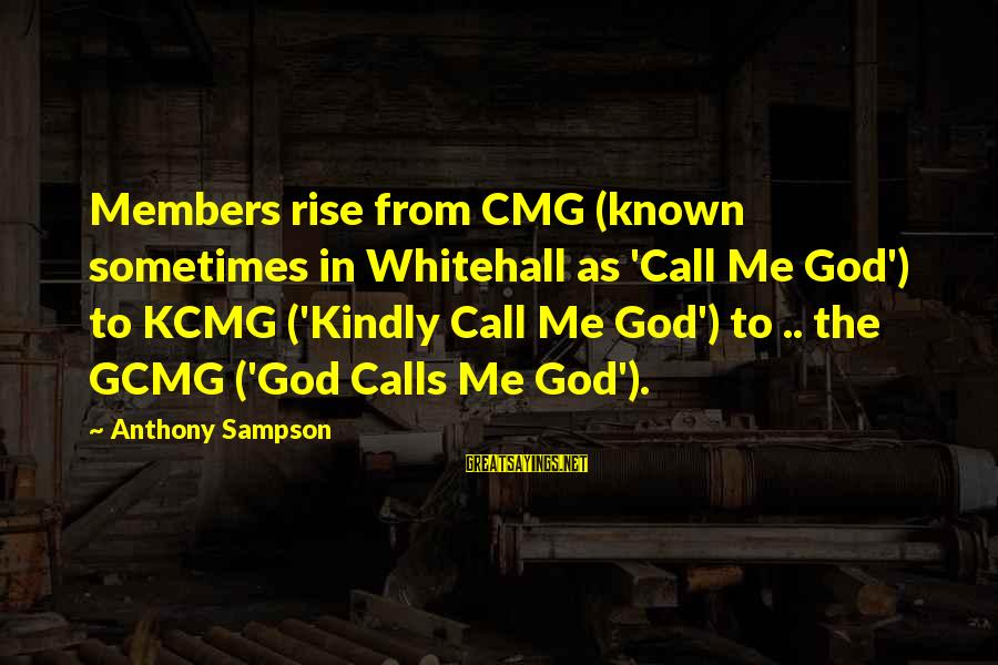 Funny God Sayings By Anthony Sampson: Members rise from CMG (known sometimes in Whitehall as 'Call Me God') to KCMG ('Kindly