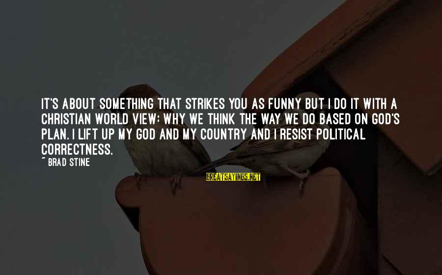 Funny God Sayings By Brad Stine: It's about something that strikes you as funny but I do it with a Christian