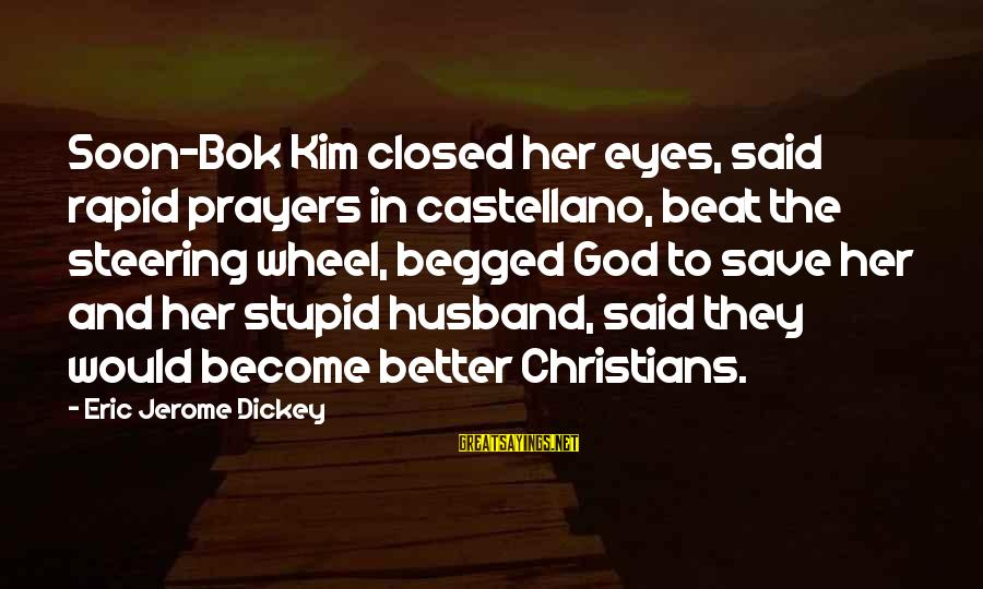 Funny God Sayings By Eric Jerome Dickey: Soon-Bok Kim closed her eyes, said rapid prayers in castellano, beat the steering wheel, begged