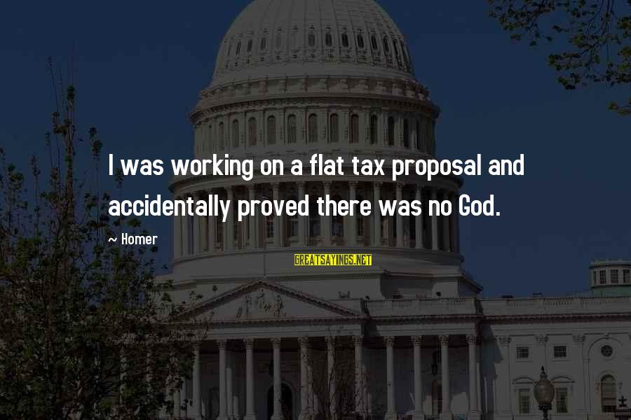 Funny God Sayings By Homer: I was working on a flat tax proposal and accidentally proved there was no God.