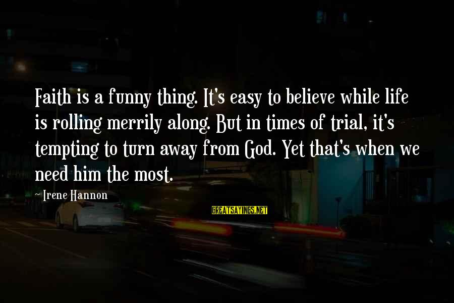 Funny God Sayings By Irene Hannon: Faith is a funny thing. It's easy to believe while life is rolling merrily along.