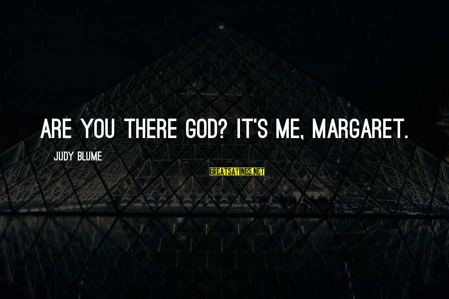 Funny God Sayings By Judy Blume: Are you there God? It's me, Margaret.
