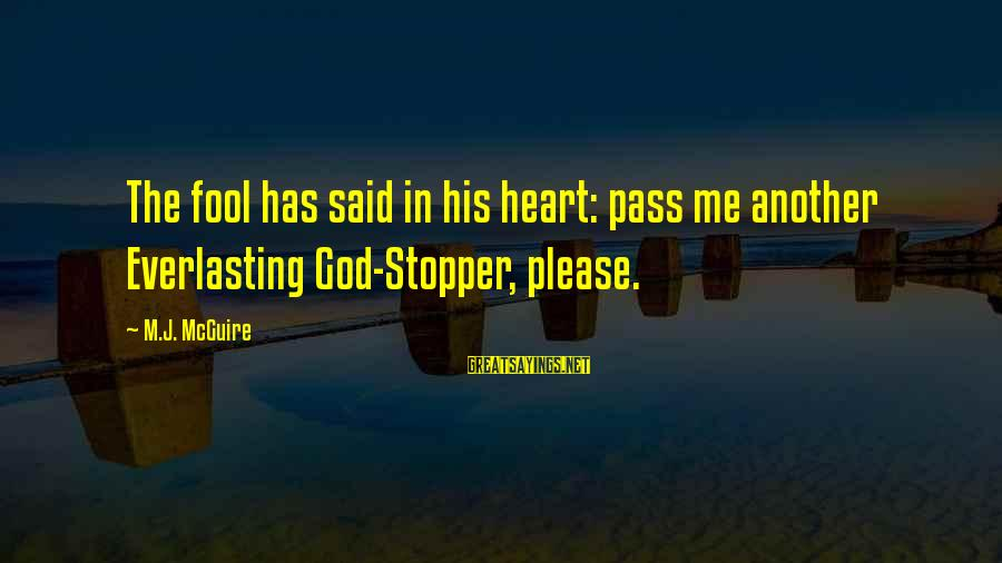 Funny God Sayings By M.J. McGuire: The fool has said in his heart: pass me another Everlasting God-Stopper, please.