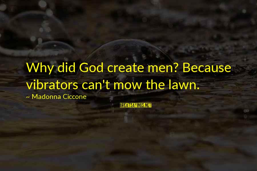 Funny God Sayings By Madonna Ciccone: Why did God create men? Because vibrators can't mow the lawn.