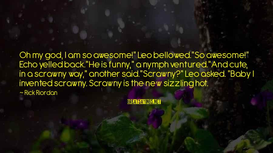 "Funny God Sayings By Rick Riordan: Oh my god, I am so awesome!"" Leo bellowed.""So awesome!"" Echo yelled back.""He is funny,"""