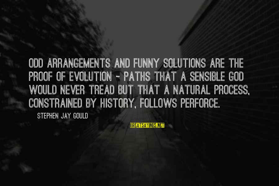 Funny God Sayings By Stephen Jay Gould: Odd arrangements and funny solutions are the proof of evolution - paths that a sensible