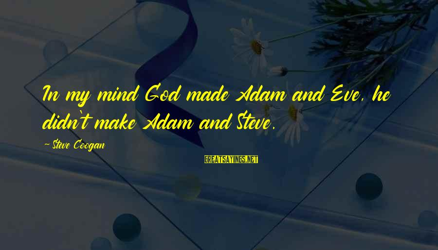 Funny God Sayings By Steve Coogan: In my mind God made Adam and Eve, he didn't make Adam and Steve.