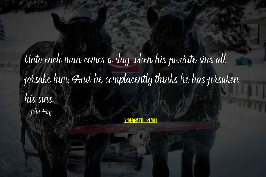 Funny Goodbye Pork Pie Sayings By John Hay: Unto each man comes a day when his favorite sins all forsake him, And he