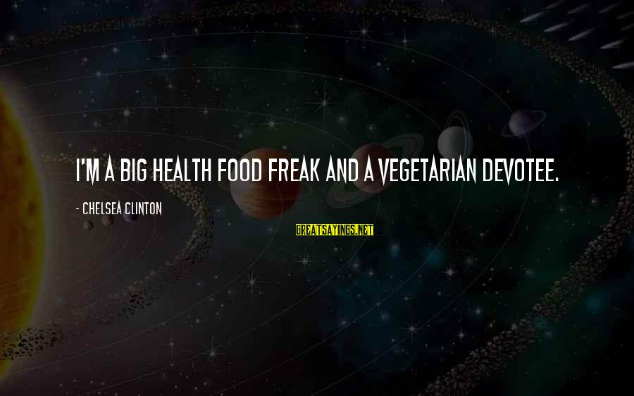 Funny Health Food Sayings By Chelsea Clinton: I'm a big health food freak and a vegetarian devotee.