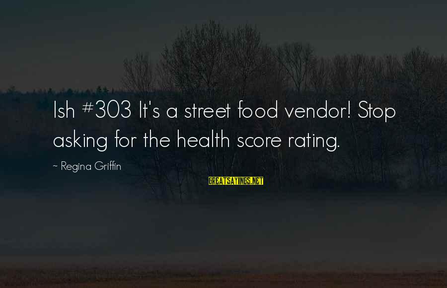 Funny Health Food Sayings By Regina Griffin: Ish #303 It's a street food vendor! Stop asking for the health score rating.