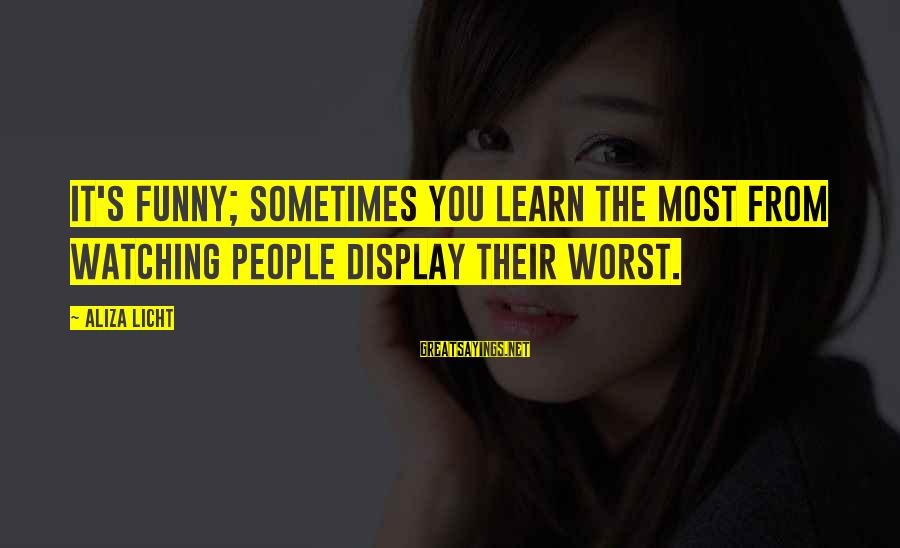 Funny Honesty Sayings By Aliza Licht: It's funny; sometimes you learn the most from watching people display their worst.