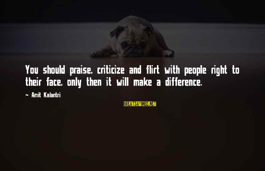 Funny Honesty Sayings By Amit Kalantri: You should praise, criticize and flirt with people right to their face, only then it