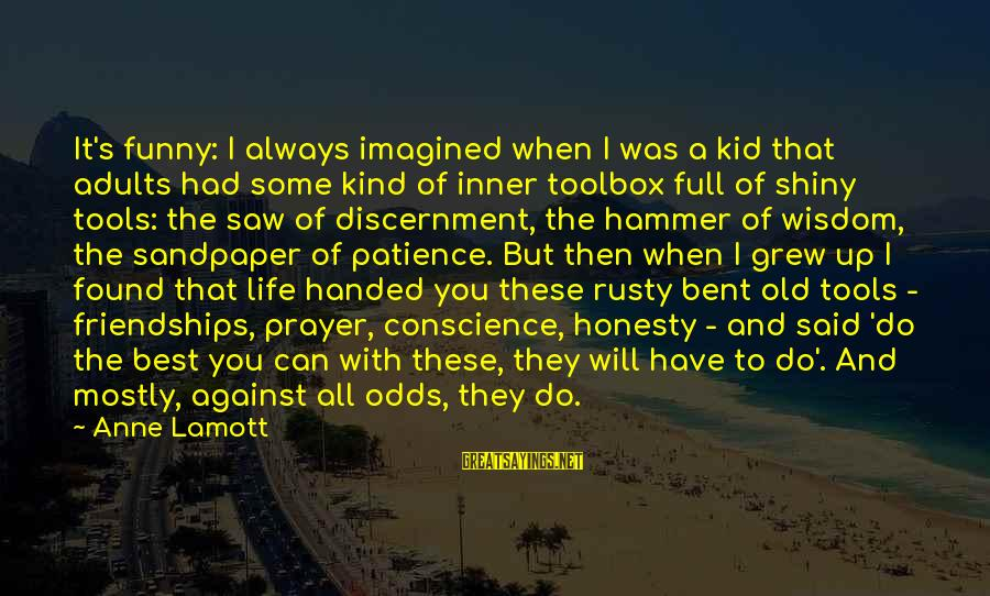 Funny Honesty Sayings By Anne Lamott: It's funny: I always imagined when I was a kid that adults had some kind