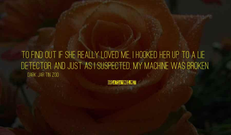 Funny Honesty Sayings By Dark Jar Tin Zoo: To find out if she really loved me, I hooked her up to a lie