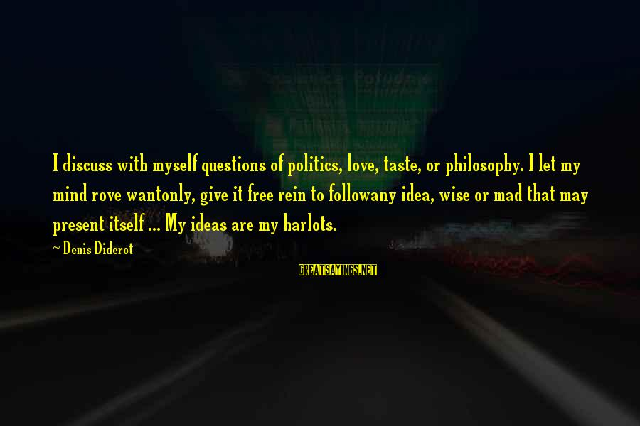 Funny Honesty Sayings By Denis Diderot: I discuss with myself questions of politics, love, taste, or philosophy. I let my mind