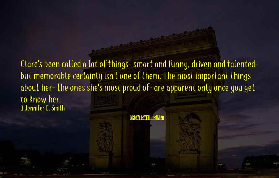 Funny Honesty Sayings By Jennifer E. Smith: Clare's been called a lot of things- smart and funny, driven and talented- but memorable