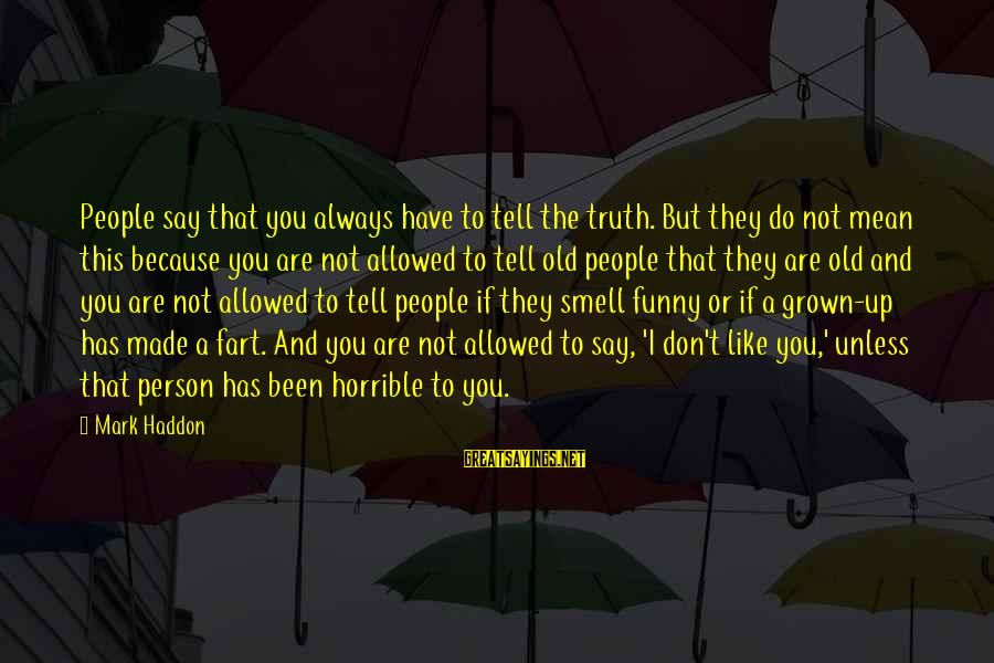 Funny Honesty Sayings By Mark Haddon: People say that you always have to tell the truth. But they do not mean