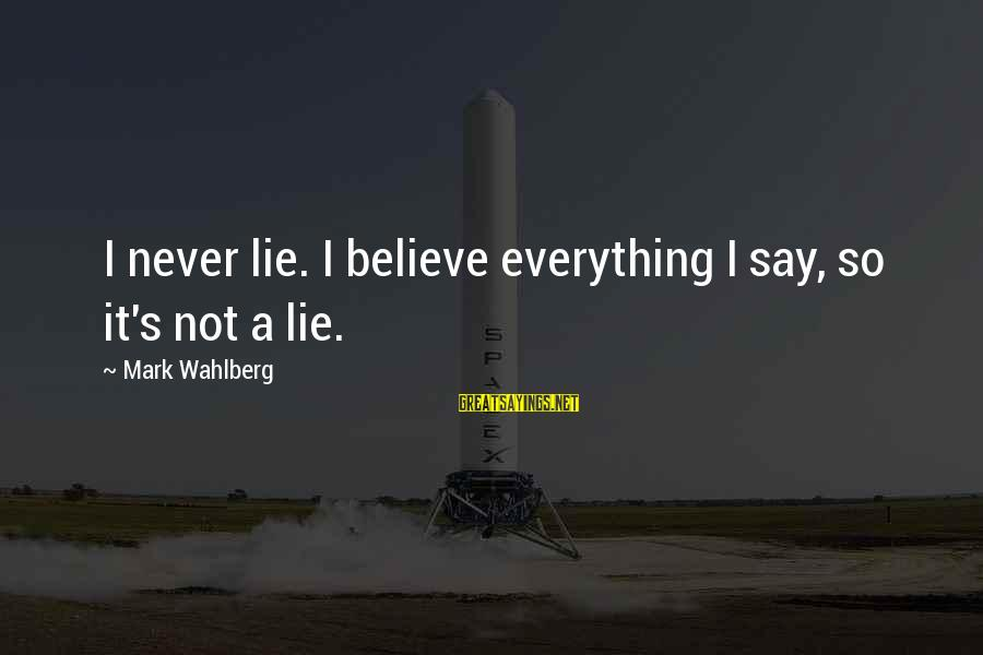 Funny Honesty Sayings By Mark Wahlberg: I never lie. I believe everything I say, so it's not a lie.