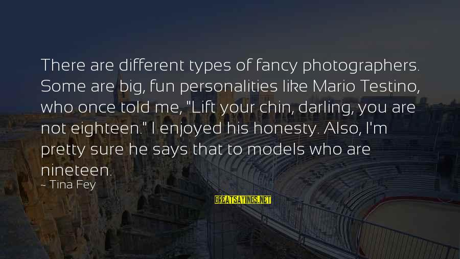 Funny Honesty Sayings By Tina Fey: There are different types of fancy photographers. Some are big, fun personalities like Mario Testino,