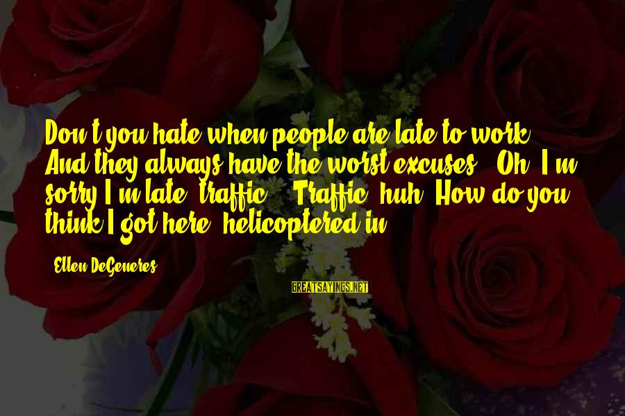 Funny I Don Hate You Sayings By Ellen DeGeneres: Don't you hate when people are late to work. And they always have the worst