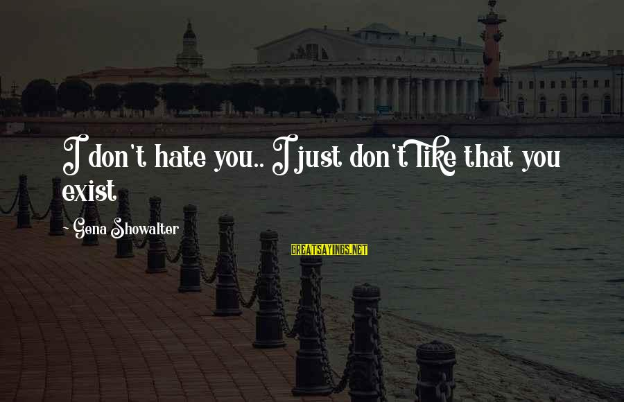 Funny I Don Hate You Sayings By Gena Showalter: I don't hate you.. I just don't like that you exist