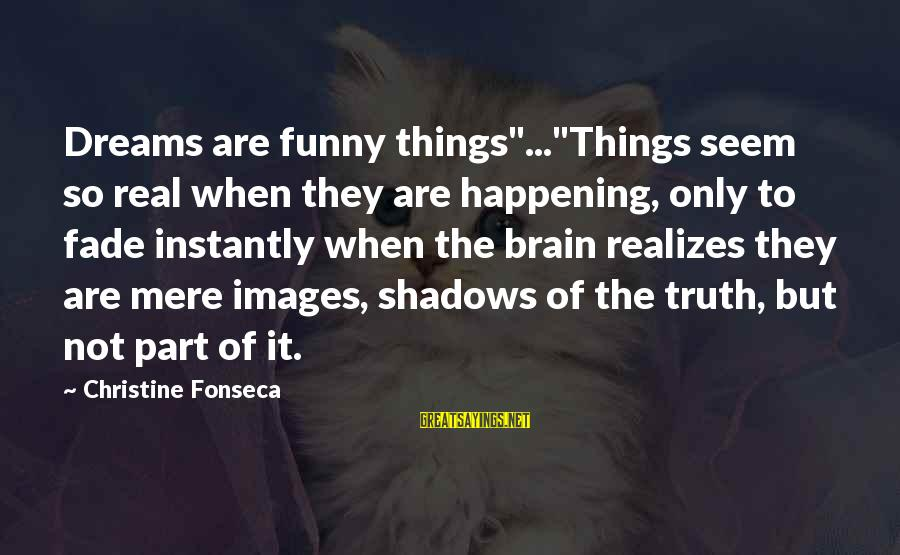 """Funny Images With Sayings By Christine Fonseca: Dreams are funny things""""...""""Things seem so real when they are happening, only to fade instantly"""