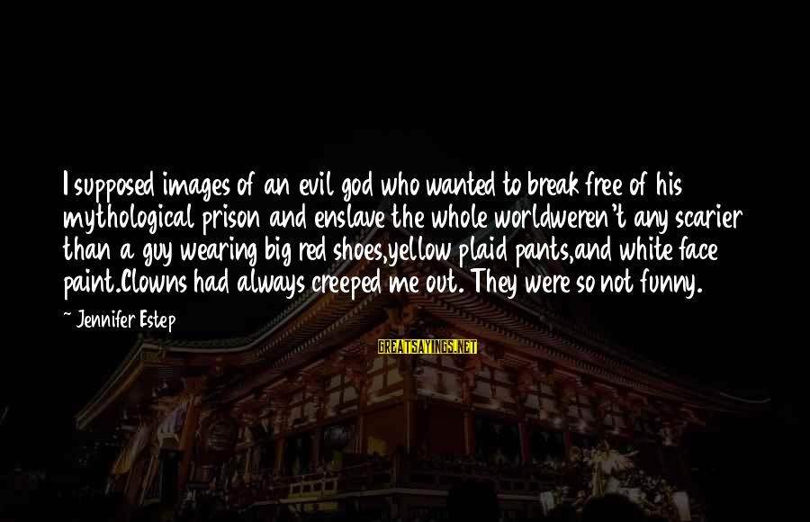 Funny Images With Sayings By Jennifer Estep: I supposed images of an evil god who wanted to break free of his mythological