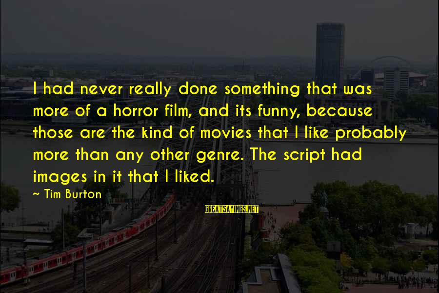 Funny Images With Sayings By Tim Burton: I had never really done something that was more of a horror film, and its