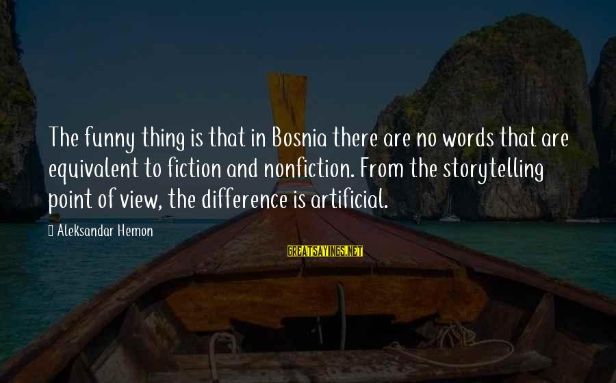 Funny In The Words Of Sayings By Aleksandar Hemon: The funny thing is that in Bosnia there are no words that are equivalent to