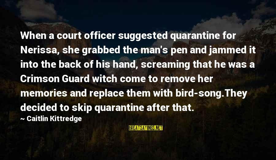 Funny In The Words Of Sayings By Caitlin Kittredge: When a court officer suggested quarantine for Nerissa, she grabbed the man's pen and jammed