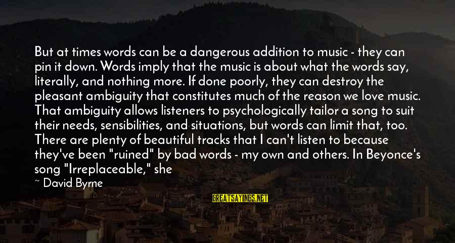 Funny In The Words Of Sayings By David Byrne: But at times words can be a dangerous addition to music - they can pin