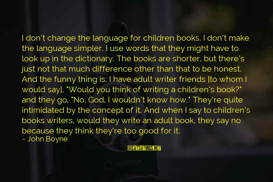 Funny In The Words Of Sayings By John Boyne: I don't change the language for children books. I don't make the language simpler. I