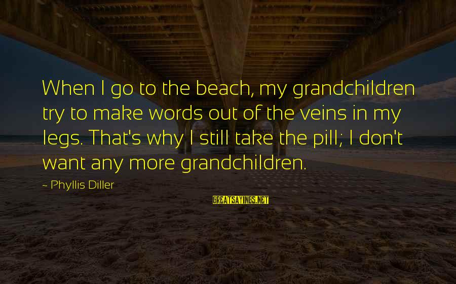 Funny In The Words Of Sayings By Phyllis Diller: When I go to the beach, my grandchildren try to make words out of the