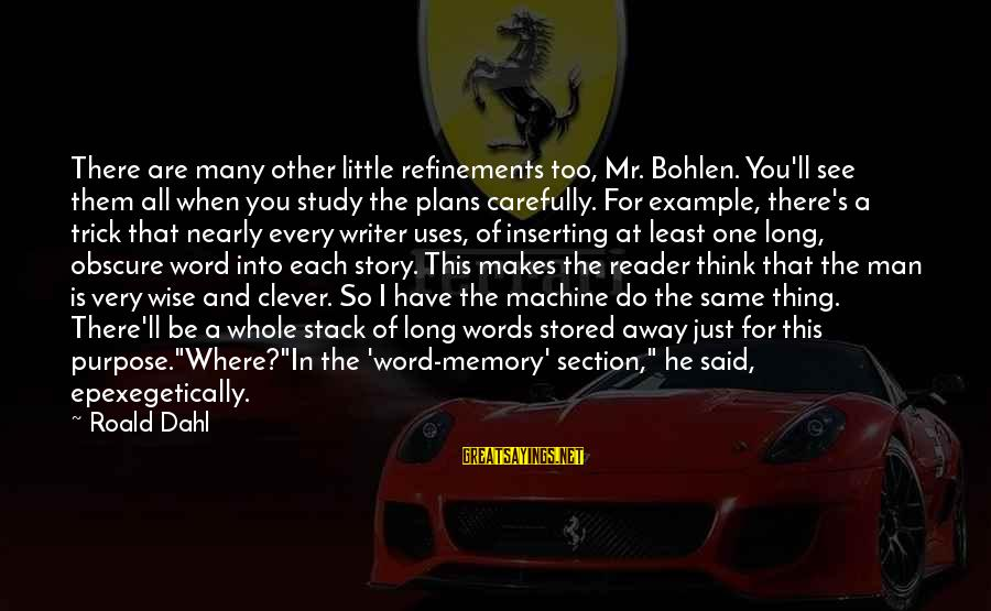 Funny In The Words Of Sayings By Roald Dahl: There are many other little refinements too, Mr. Bohlen. You'll see them all when you