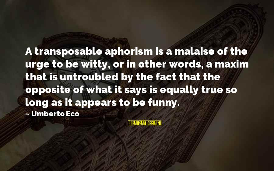 Funny In The Words Of Sayings By Umberto Eco: A transposable aphorism is a malaise of the urge to be witty, or in other
