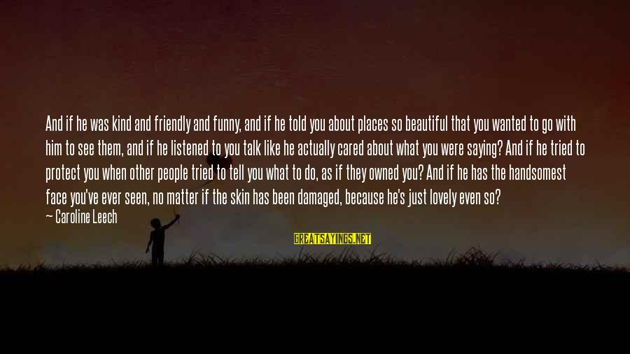 Funny Inner Beauty Sayings By Caroline Leech: And if he was kind and friendly and funny, and if he told you about