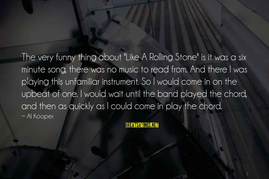 """Funny Instrument Sayings By Al Kooper: The very funny thing about """"Like A Rolling Stone"""" is it was a six minute"""
