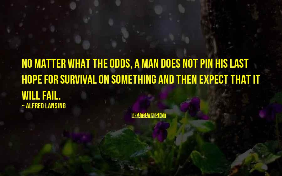 Funny Irish Pub Sayings By Alfred Lansing: No matter what the odds, a man does not pin his last hope for survival