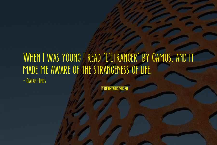 Funny Irish Pub Sayings By Ciaran Hinds: When I was young I read 'L'Etranger' by Camus, and it made me aware of