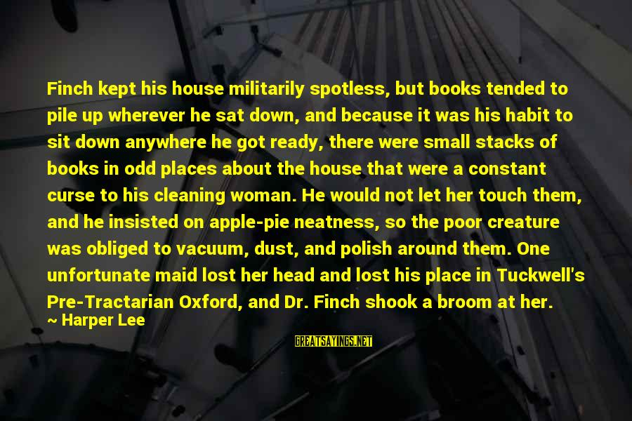 Funny Irish Pub Sayings By Harper Lee: Finch kept his house militarily spotless, but books tended to pile up wherever he sat