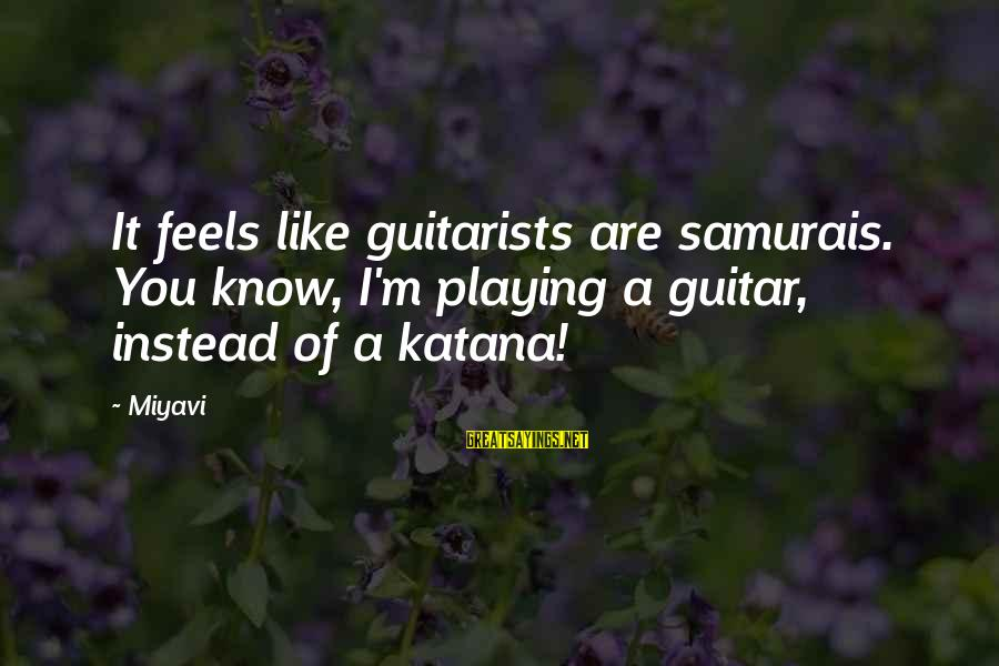 Funny Irish Pub Sayings By Miyavi: It feels like guitarists are samurais. You know, I'm playing a guitar, instead of a